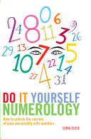 Do It Yourself Numerology - How to Unlock the Secrets of Your Personality with Numbers