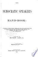 The democratic speaker's hand-book : containing everything necessary for the defense of the national democracy in the coming presidential campaign, and for the assault of the radical enemies of the country and its constitution