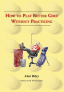 Pdf How to Play Better Golf Without Practicing