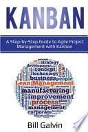 Kanban: A Step-By-Step Guide to Agile Project Management with Kanban