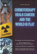 Chemotherapy Heals Cancer and the World Is Flat