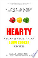 21 Days to a New Healthy You  Hearty Vegan and Vegetarian Slow Cooker Recipes Book