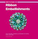 How to Make 100 Ribbon Embellishments