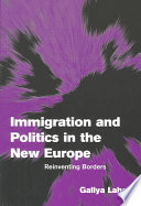 Immigration and Politics in the New Europe  : Reinventing Borders