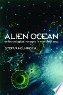 """Alien Ocean: Anthropological Voyages in Microbial Seas"" by Stefan Helmreich"