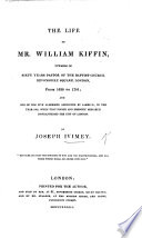 The Life Of William Kiffin Pastor Of The Baptist Church Devonshire Square London From 1639 To 1701 And One Of The Five Aldermen Appointed By James Ii Etc Chiefly Compiled From His Own Manuscript