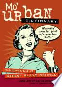 """""""Mo' Urban Dictionary: Ridonkulous Street Slang Defined"""" by Aaron Peckham, urbandictionary.com"""