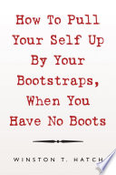 How To Pull Your Self Up By Your Bootstraps When You Have No Boots