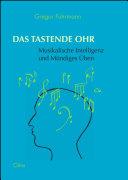 Das tastende Ohr - Musikalische Intelligenz und Mündiges Üben