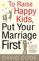 To Raise Happy Kids  Put Your Marriage First Book PDF