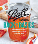 """Ball Canning Back to Basics: A Foolproof Guide to Canning Jams, Jellies, Pickles, and More"" by Ball Home Canning Test Kitchen"