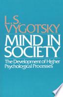 """Mind in Society: Development of Higher Psychological Processes"" by L.S. Vygotsky"
