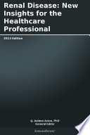Renal Disease  New Insights for the Healthcare Professional  2013 Edition