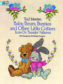 Baby Bears  Bunnies  and Other Little Critters Iron on Transfer Patterns
