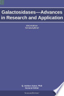 Galactosidases—Advances in Research and Application: 2013 Edition