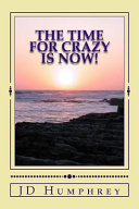 The Time for Crazy Is Now!