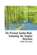 The Practical Garden Book  Containing the Simplest Directions