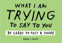 Adam J  Kurtz What I Am Trying to Say to You  30 Cards  Postcard Book with Stickers
