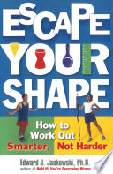 """Escape Your Shape: How to Work Out Smarter, Not Harder"" by Edward Jackowski"