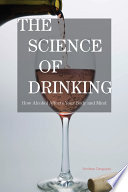 """The Science of Drinking: How Alcohol Affects Your Body and Mind"" by Amitava Dasgupta"