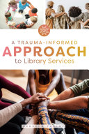 A Trauma Informed Approach To Library Services Book PDF