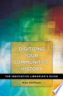 Digitizing Your Community s History  The Innovative Librarian s Guide