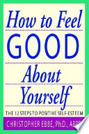 How To Feel Good About Yourself The 10 Steps To Positive Self Esteem