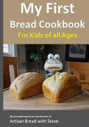 My First Bread Cookbook    for Kids of All Ages