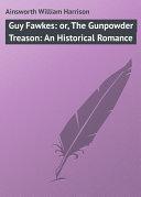 Pdf Guy Fawkes: or, The Gunpowder Treason: An Historical Romance