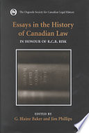 Essays In The History Of Canadian Law In Honour Of R C B Risk