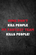 Guns Don t Kill People My Fantasy Team Kills People