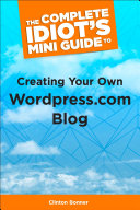 The Complete Idiot's Mini Guide to Creating Your Own Wordpress.Com Blog ebook