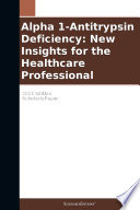Alpha 1 Antitrypsin Deficiency  New Insights for the Healthcare Professional  2011 Edition