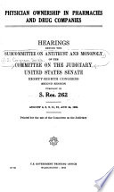 Physician ownership in pharmacies and drug companies : hearings, Eighty-eighth Congress, second session, pursuant to S. res. 262