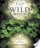 """Craft of the Wild Witch: Green Spirituality & Natural Enchantment"" by Poppy Palin"