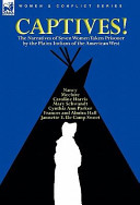 Captives  the Narratives of Seven Women Taken Prisoner by the Plains Indians of the American West