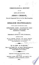 A Chronological History of Our Lord and Saviour Jesus Christ; from the Compounded Texts of the Four Holy Evangelists; Or, the English Diatessaron. With a Map ... Explanatory Notes ... By the Rev. R. Warner