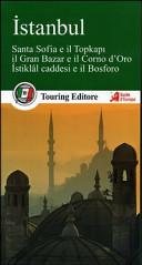 Guida Turistica Istanbul. Santa Sofia e il Topkapi, il Gran bazar e il Corno d'Oro, Istiklal caddesi e il Bosforo. Con guida alle informazioni pratiche Immagine Copertina