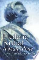 Frederic Bastiat: A Man Alone