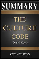 Summary  The Culture Code the Secrets of Highly Successful Groups a Comprehensive Guide to the Book of Daniel Coyle