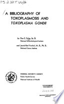 A Bibliography of Toxoplasmosis and Toxoplasma Gondii