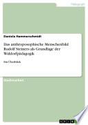 Das anthroposophische Menschenbild Rudolf Steiners als Grundlage der Waldorfpädagogik- Ein Überblick