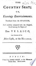 The Country Seat; Or, Evenings Entertainments. Translated from the Spanish, and Carefully Compared with the Original, Found Among the Papers of Don Velasco, Late Governor of the Moro Castle, at the Havannah Pdf/ePub eBook