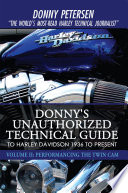 """Donny's Unauthorized Technical Guide to Harley Davidson 1936 to Present: Volume Ii: Performancing the Twin Cam"" by Donny Petersen"