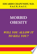 MORBID OBESITY  : WILL YOU ALLOW IT TO KILL YOU?