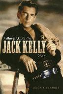A Maverick Life: The Jack Kelly Story