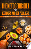 The Ketogenic Diet for Beginners and Bodybuilders