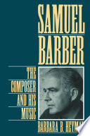 """""""Samuel Barber: The Composer and His Music"""" by Barbara B. Heyman"""