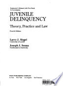 Instructor's manual with test bank to accompany Juvenile delinquency  : theory, practice, and law