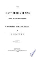 The Constitution of Man  Physically  Morally  and Spiritually Considered
